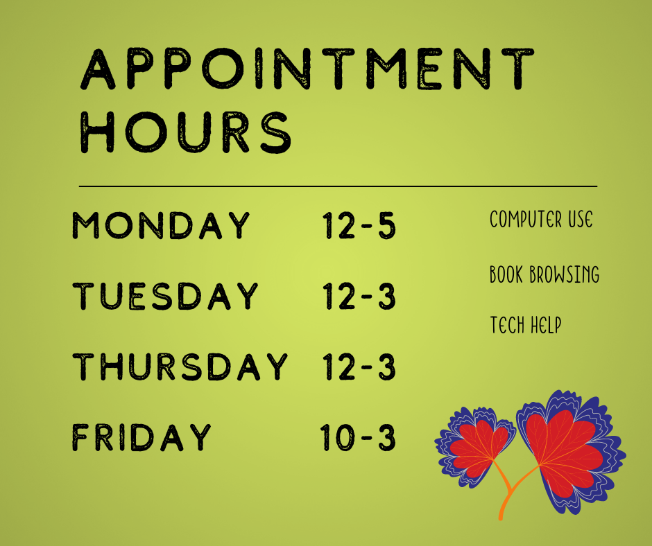 Appointment hours available Monday 12:00-5:00pm Tuesday and Thursday 12:00-3:00pm and Friday 10:00am-3:00pm.
